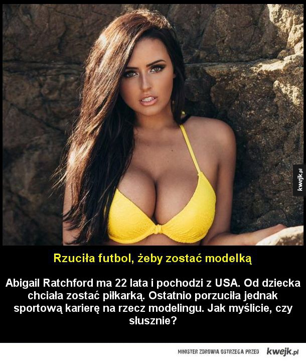 Rzuciła futbol, żeby zostać modelką - Abigail Ratchford ma 22 lata i pochodzi z USA. Od dziecka chciała zostać piłkarką. Ostatnio porzuciła jednak sportową karierę na rzecz modelingu. Jak myślicie, czy słusznie