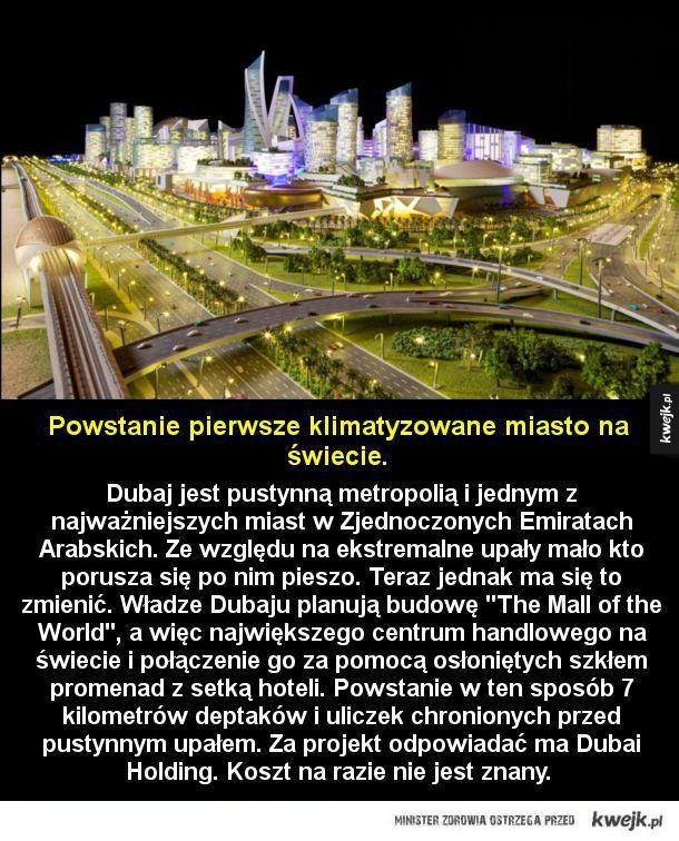 Klimatyzowane miasto - Dubaj jest pustynną metropolią, stolicą Zjednoczonych Emiratów Arabskich. Ze względu na ekstremalne upały mało kto porusza się po nim pieszo. Teraz jednak ma się to zmienić. Władze Dubaju planują budowę