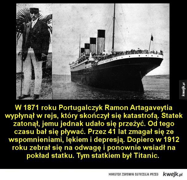 Największy pechowiec - W 1871 roku Portugalczyk Ramon Artagaveytia wypłynął w rejs, który skończył się katastrofą. Statek zatonął, jemu jednak udało się przeżyć. Od tego czasu bał się pływać. Przez 41 lat zmagał się ze wspomnieniami, lękiem i depresją. Dopiero w 1912 roku zebrał