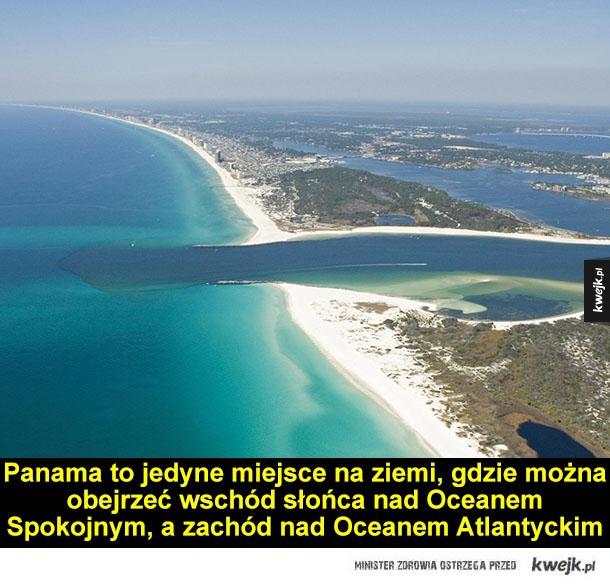 Panama to jedyne miejsce na ziemi, gdzie można obejrzeć wschód słońca nad Pacyfikiem, a zachód nad Oceanem Atlantyckim