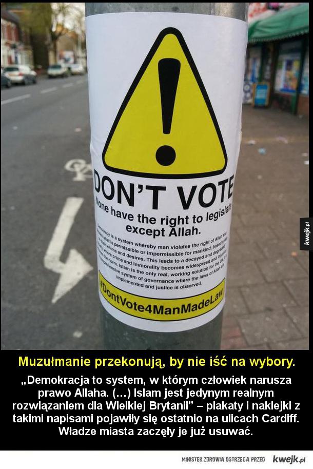 Demokracja to system, w którym człowiek narusza prawo Allaha. Islam jest jedynym realnym rozwiązaniem dla Wielkiej Brytanii plakaty i naklejki z takimi napisami pojawiły się ostatnio na ulicach Cardiff. Władze miasta zaczęły je już usuwać.