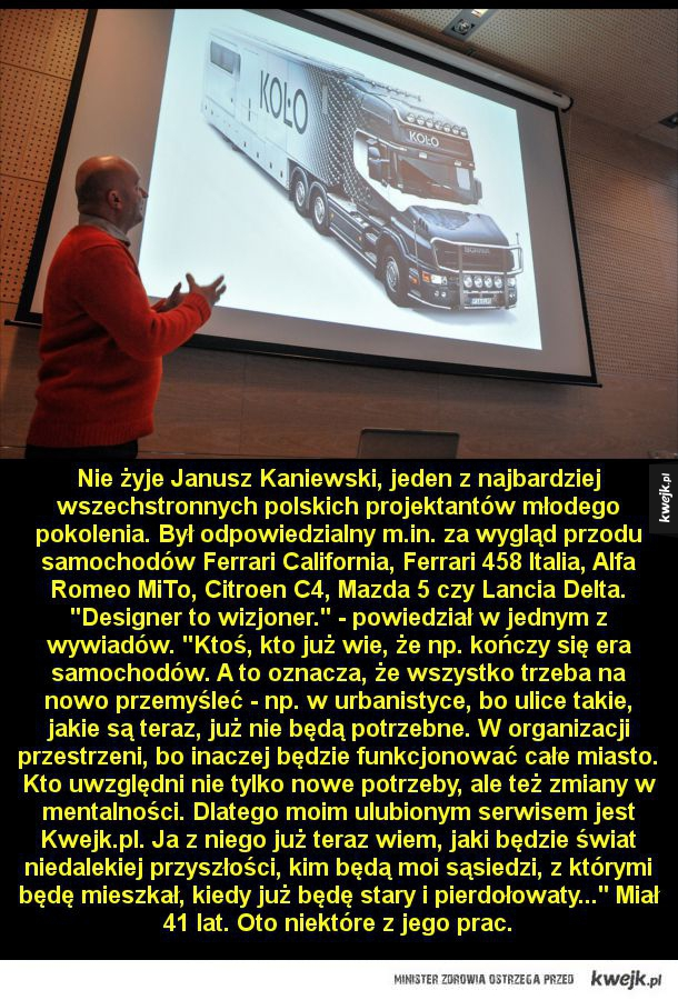 Wizjoner z Polski - Nie żyje Janusz Kaniewski, jeden z najbardziej wszechstronnych polskich projektantów młodego pokolenia. Był odpowiedzialny m.in. za wygląd przodu samochodów Ferrari California, Ferrari 458 Italia, Alfa Romeo MiTo, Citroen C4, Mazda 5 czy Lancia Delta. Desi