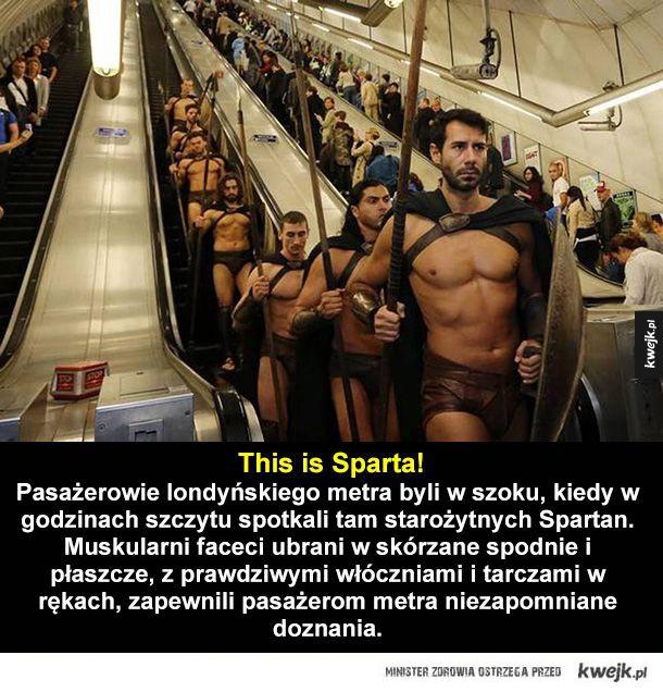 This is sparta, Pasażerowie londyńskiego metra byli w szoku, kiedy w godzinach szczytu spotkali tam Spartan. Muskularni faceci ubrani w skórzane spodnie i płaszcze, z prawdziwymi włóczniami i tarczami w rękach, zapewnili pasażerom metra niezapomniane dozna