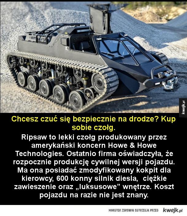 Chcesz czuć się bezpiecznie na drodze? Kup sobie czołg.  Ripsaw to lekki czołg produkowany przez amerykański koncern Howe & Howe Technologies. Ostatnio firma oświadczyła, że rozpocznie produkcję cywilnej wersji pojazdu. Ma ona posiadać zmodyfikowany kokpit