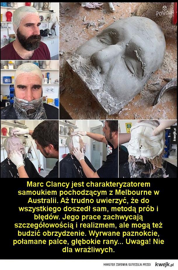 Marc Clancy jest charakteryzatorem samoukiem pochodzącym z Melbourne w Australii. Aż trudno uwierzyć, że do wszystkiego doszedł sam, metodą prób i błędów. Jego prace zachwycają szczegółowością i realizmem, ale mogą też budzić obrzydzenie. Wyrwane paznokcie