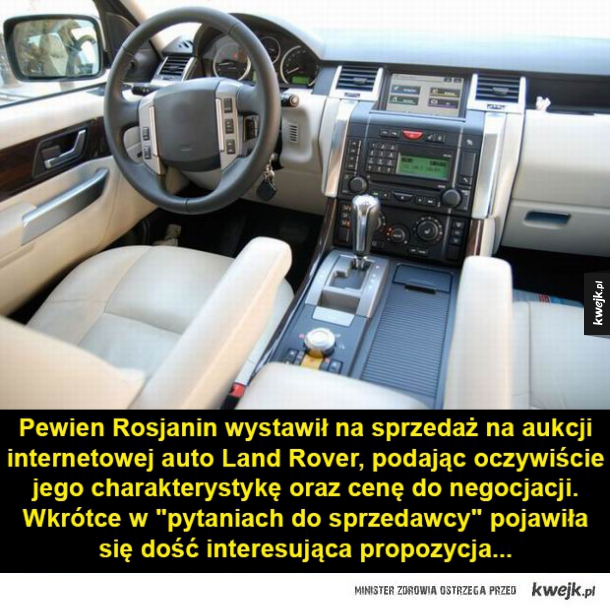 Chciał sprzedać auto, pewna kobieta zaoferowała mu coś ciekawszego. - Pewien Rosjanin wystawił na sprzedaż na aukcji internetowej auto Land Rover, podając oczywiście jego charakterystykę oraz cenę do negocjacji. Wkrótce w