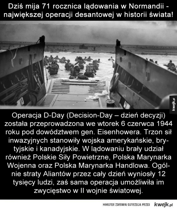 Pamiętamy - Operacja D-Day (Decision-Day – dzień decyzji) została przeprowadzona we wtorek 6 czerwca 1944 roku pod dowództwem gen. Eisenhowera. Trzon sił inwazyjnych stanowiły wojska amerykańskie, brytyjskie i kanadyjskie. W lądowaniu brały udział również Polskie Siły