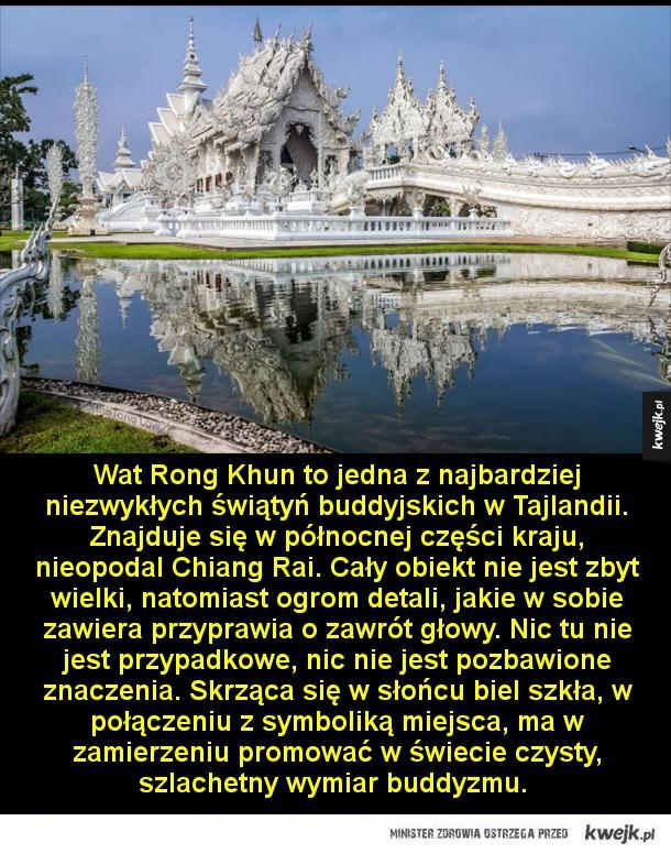 Biała Świątynia - Wat Rong Khun to jedna z najbardziej niezwykłych świątyń buddyjskich w Tajlandii. Znajduje się w północnej części kraju, nieopodal Chiang Rai. Cały obiekt nie jest zbyt wielki, natomiast ogrom detali, jakie w sobie zawiera przyprawia o zawrót głowy. Nic tu