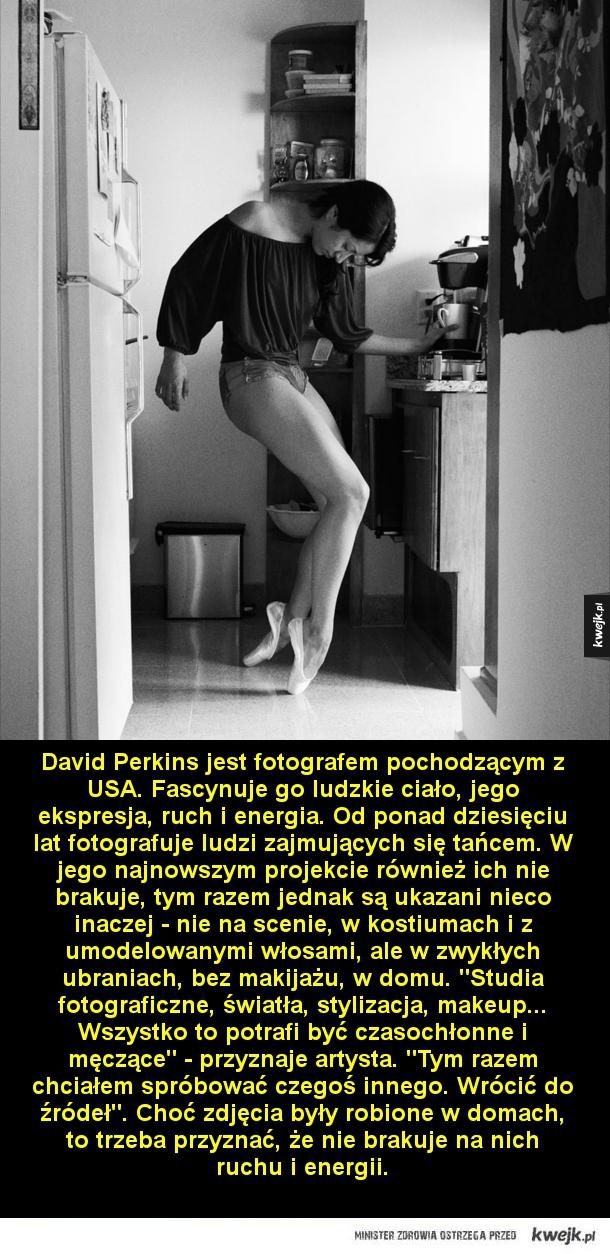 Taniec to styl życia - David Perkins jest fotografem pochodzącym z USA. Fascynuje go ludzkie ciało, jego ekspresja, ruch i energia. Od ponad dziesięciu lat fotografuje ludzi zajmujących się tańcem. W jego najnowszym projekcie również ich nie brakuje, tym razem jednak są ukazani