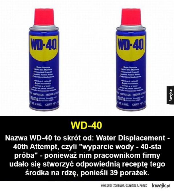 Firmy, które znasz, ale nie miałeś pojęcia dlaczego się tak nazywają - WD-40 Nazwa WD-40 to skrót od: Water Displacement - 40th Attempt, czyli