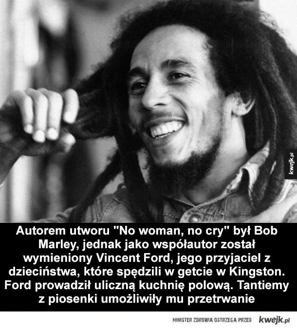 """Autorem utworu """"No woman, no cry"""" był Bob Marley, jako współautor został wymieniony Vincent Ford, jego przyjaciel z dzieciństwa, które spędzili w getcie Trenchtown w Kingston. Ford prowadził uliczną kuchnię polową; tantiemy z piosenki umożliwiły mu przetrw"""
