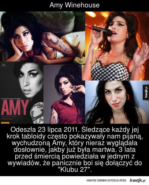 Żyj szybko, umieraj młodo... - Amy Winehouse  Odeszła 23 Iipca 2011. Śledzące każdy jej krok tabloidy często pokazywały nam pijaną, wychudzoną Amy, który nieraz wyglądała dosłownie, jakby już była martwa. 3 Iata przed śmiercią powiedziała w jednym z wywiadów, że panicznie boi się dołącz