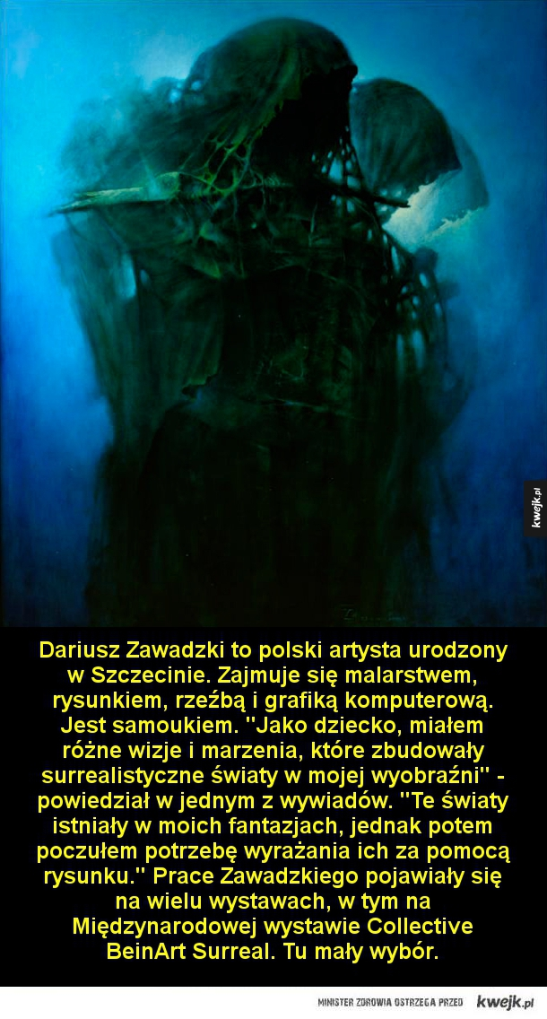 Surrealistyczne prace Dariusza Zawadzkiego - Dariusz Zawadzki to polski artysta urodzony w Szczecinie. Zajmuje się malarstwem, rysunkiem, rzeźbą i grafiką komputerową. Jest samoukiem.