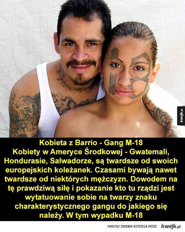 Gangsterskie tatuaże - Kobieta z Barrio - Gang M-18 Kobiety w Ameryce Środkowej - Gwatemali, Hondurasie, Salwadorze, są twardsze od swoich europejskich koleżanek. Czasami bywają nawet twardsze od niektórych mężczyzn. Dowodem na tę prawdziwą siłę i pokazanie kto tu rządzi jest wy