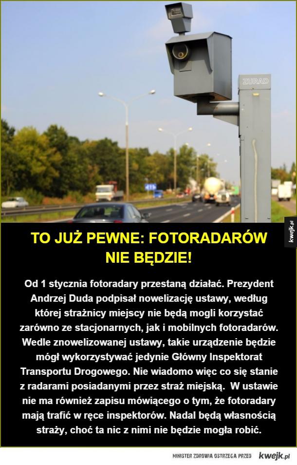 Os 1 stycznia fotoradary przestaną działać. Prezydent Andrzej Duda podpisał nowelizację ustawy, według której strażnicy miejscy nie będą mogli korzystać zarówno ze stacjonarnych, jak i mobilnych fotoradarów. Wedle znowelizowanej ustawy, takie urządzenie bę