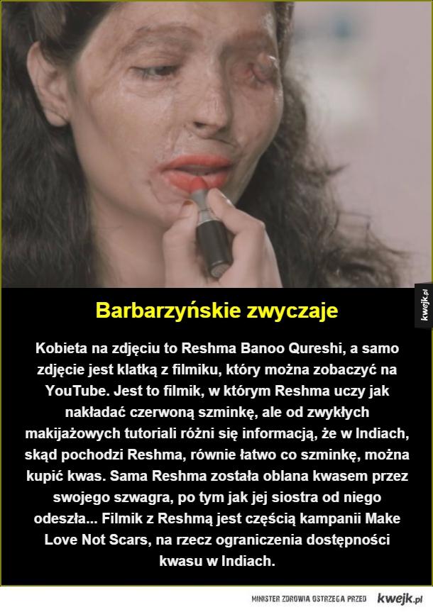 Ważna kampania - Barbarzyńskie zwyczaje. Kobieta na zdjęciu to Reshma Banoo Qureshi,  a samo zdjęcie jest klatką z filmiku, który można zobaczyć na YouTube. Jest to filmik, w którym Reshma uczy jak nakładać czerwoną szminkę, ale od zwykłych makijażowych tutoriali  różni si