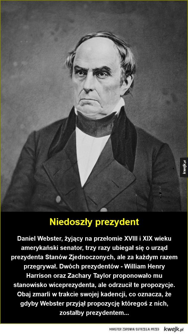 Tyle przegrać... - Niedoszły prezydent. Daniel Webster, żyjący na przełomie XVIII i XIX wieku amerykański senator, trzy razy ubiegał się o urząd prezydenta Stanów Zjednoczonych, ale za każdym razem przegrywał. Dwóch prezydentów - William Henry Harrison oraz Zachary Taylor pr