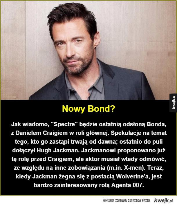 Jestem Wolverine, James Wolverine. - Nowy Bond?. Jak wiadomo,