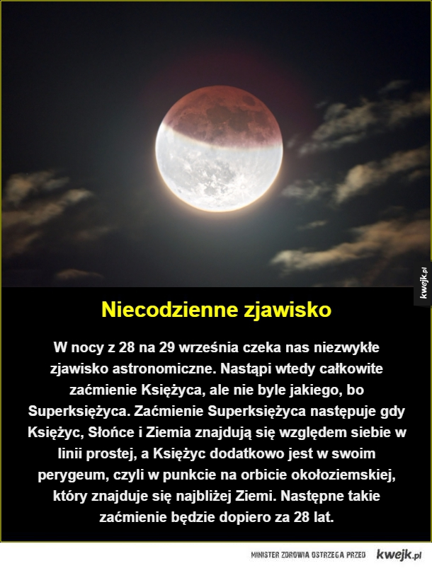 Zaćmienie - Niecodzienne zjawisko. W nocy z 28 na 29 września czeka nas niezwykłe zjawisko astronomiczne. Nastąpi wtedy całkowite zaćmienie Księżyca, ale nie byle jakiego, bo Superksiężyca. Zaćmienie Superksiężyca następuje gdy Księżyc, Słońce i Ziemia znajdują się wz