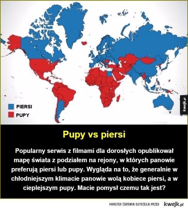Co wolą faceci na całym świecie - Pupy vs piersi. Popularny serwis z filmami dla dorosłych opublikował mapę świata z podziałem na rejony, w których panowie preferują piersi lub pupy. Wygląda na to, że generalnie w chłodniejszym klimacie panowie wolą kobiece piersi, a w cieplejszym pupy. Ma