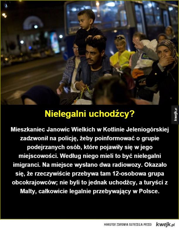 Nielegalni uchodźcy?. Mieszkaniec Janowic Wielkich w Kotlinie Jeleniogórskiej zadzwonił na policję, żeby poinformować o grupie podejrzanych osób, które pojawiły się w jego miejscowości. Według niego mieli to być nielegalni imigranci. Na miejsce wysłano dwa