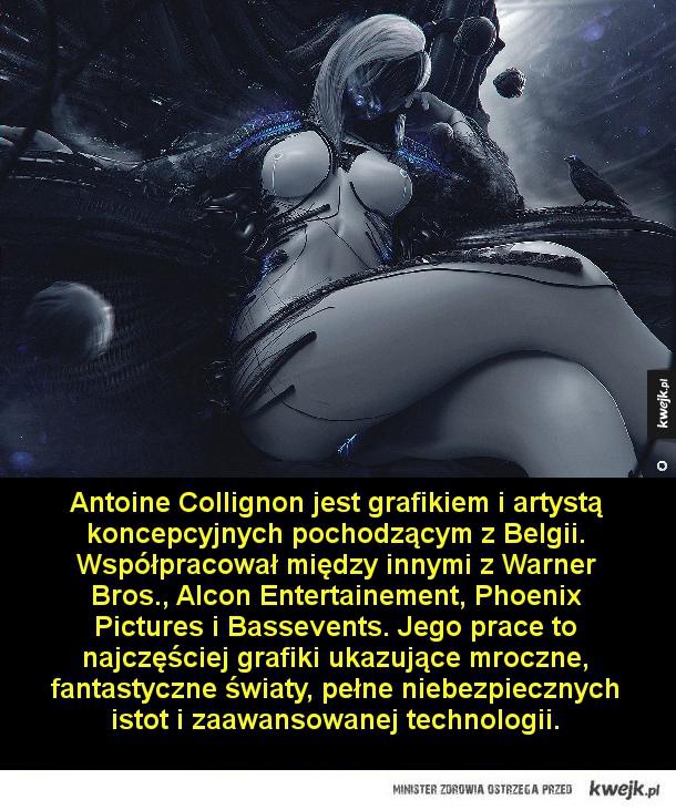 Antoine Collignon jest grafikiem i artystą koncepcyjnych pochodzącym z Belgii. Współpracował między innymi z Warner Bros., Alcon Entertainement, Phoenix Pictures i Bassevents. Jego prace to najczęściej grafiki ukazujące mroczne, fantastyczne światy, pełne