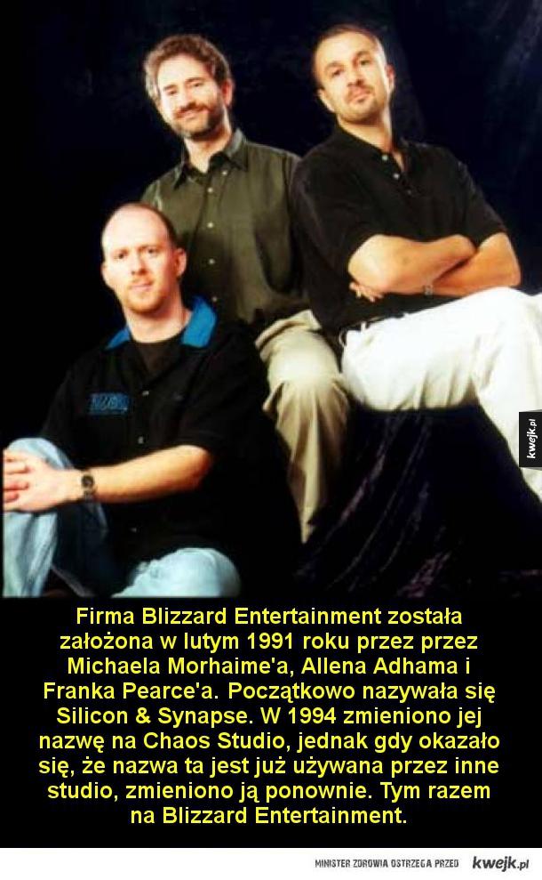 Krótka historia Blizzarda - Firma Blizzard Entertainment została założona w lutym 1991 roku przez przez Michaela Morhaime'a, Allena Adhama i Franka Pearce'a. Początkowo nazywała się Silicon & Synapse. W 1994 zmieniono jej nazwę na Chaos Studio, jednak gdy okazało się, że nazwa ta jes
