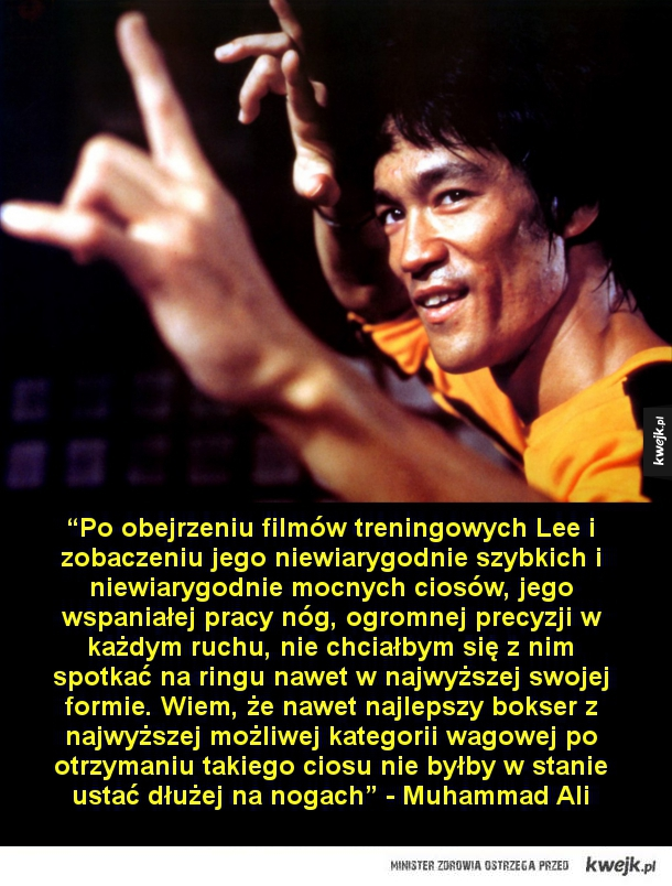 Bruce Lee w oczach innych - Lee mógł nie być jednym z najsilniejszych mężczyzn na świecie, a z pewnością był jednym z najszybszych - Chuck Norris  Żaden inny człowiek nie trenował tak, jak trenował Bruce – fanatycznie. Żył treningiem i dla treningu (…). W ciągu dnia albo trenował, al