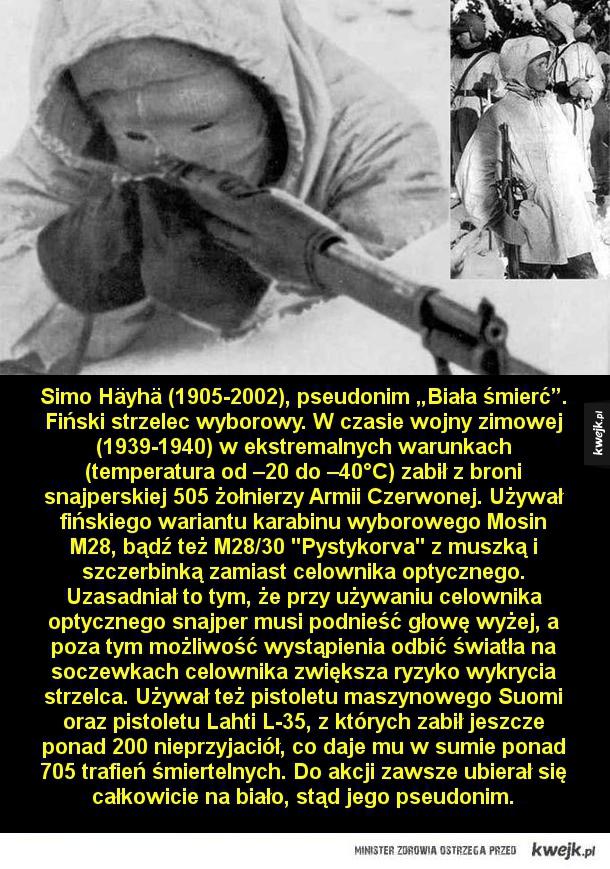 """Simo Häyhä (1905-2002), pseudonim """"Biała śmierć"""". Fiński strzelec wyborowy. W czasie wojny zimowej (1939-1940) w ekstremalnych warunkach (temperatura od –20 do –40°C) zabił z broni snajperskiej 505 żołnierzy Armii Czerwonej. Używał fińskiego wariantu karab"""