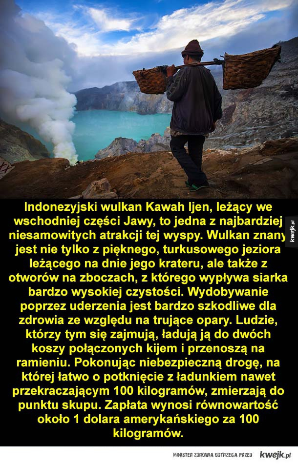 Piekielny wulkan - Indonezyjski wulkan Kawah Ijen, leżący we wschodniej części Jawy, to jedna z najbardziej niesamowitych atrakcji tej wyspy. Wulkan znany jest nie tylko z pięknego, turkusowego jeziora leżącego na dnie jego krateru, ale także z otworów na zboczach, z którego