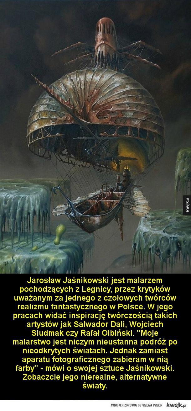 Alternatywne Światy - Jarosław Jaśnikowski jest malarzem pochodzących z Legnicy, przez krytyków uważanym za jednego z czołowych twórców realizmu fantastycznego w Polsce. W jego pracach widać inspirację twórczością takich artystów jak Salwador Dali, Wojciech Siudmak czy Rafał Ol