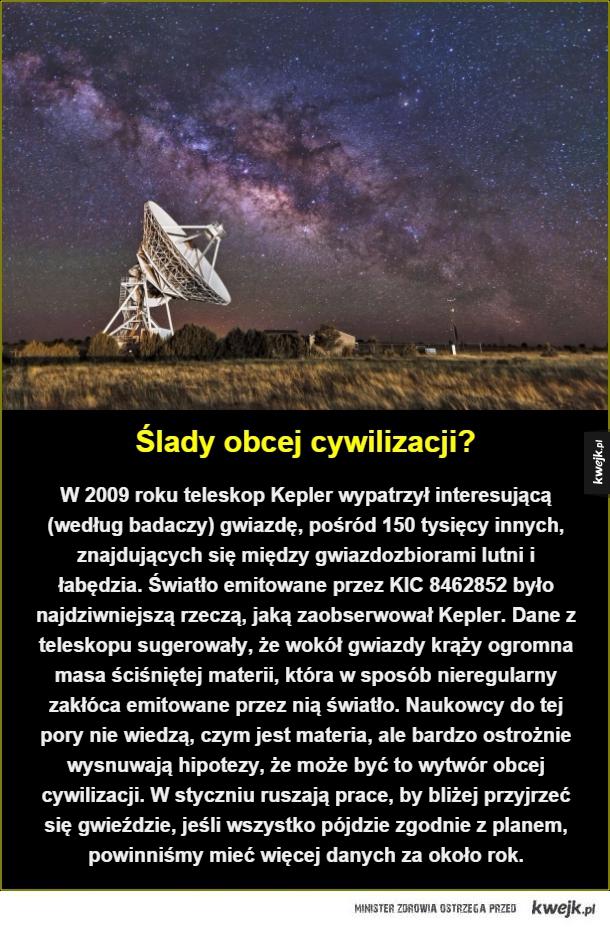 Ślady obcej cywilizacji?. W 2009 roku teleskop Kepler wypatrzył interesującą (według badaczy) gwiazdę, pośród 150 tysięcy innych, znajdujących się między gwiazdozbiorami lutni i łabędzia. Światło emitowane przez KIC 8462852 było najdziwniejszą rzeczą, jaką