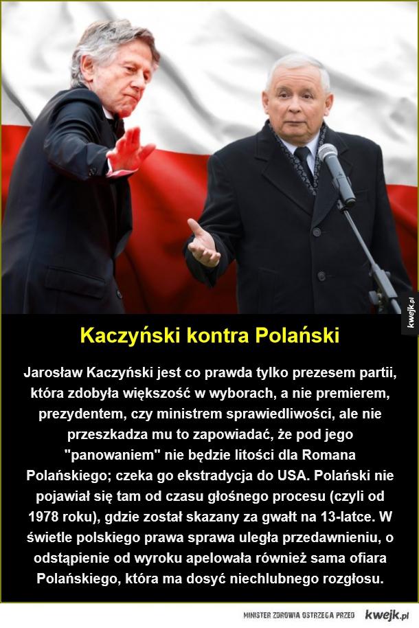 """Kaczyński kontra Polański. Jarosław Kaczyński jest co prawda tylko prezesem partii, która zdobyła większość w wyborach, a nie premierem, prezydentem, czy ministrem sprawiedliwości, ale nie przeszkadza mu to zapowiadać, że pod jego """"panowaniem"""" nie będzie l"""