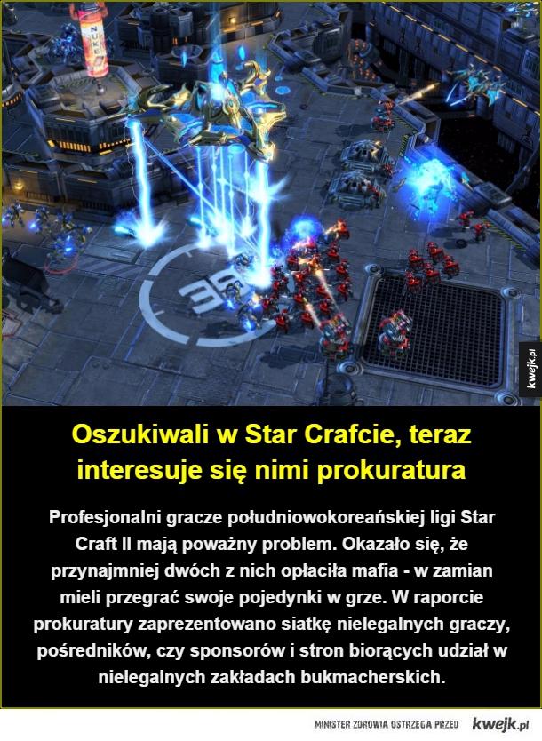 Afera w lidze... Star Crafta - Profesjonalni gracze południowokoreańskiej ligi Star Craft II mają poważny problem. Okazało się, że przynajmniej dwóch z nich opłaciła mafia - w zamian mieli przegrać swoje pojedynki w grze. W raporcie prokuratury zaprezentowano siatkę nielegalnych graczy,