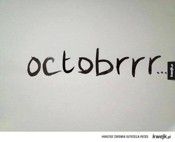 W wolnym tłumaczeniu piździernik