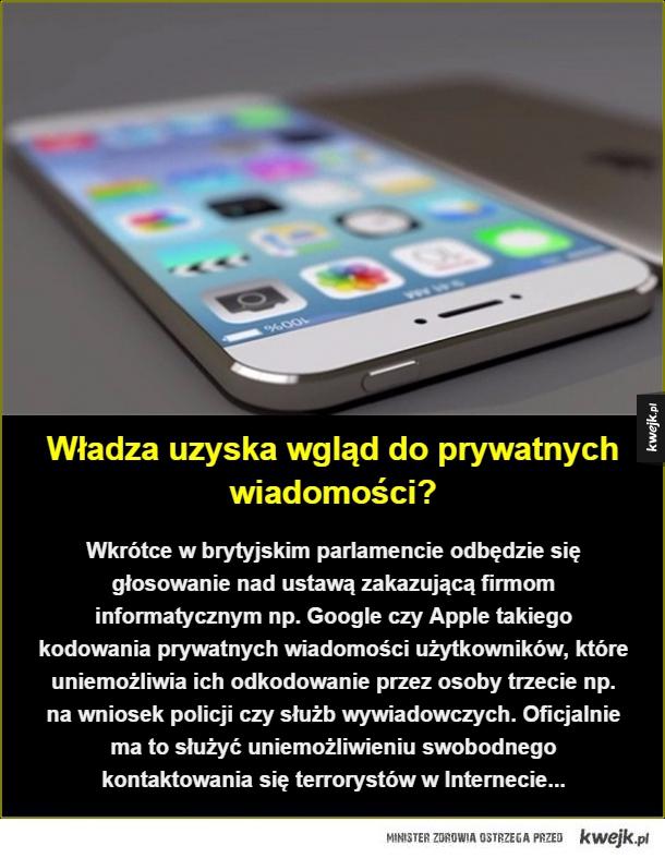 Władza uzyska wgląd do prywatnych wiadomości?. Wkrótce w brytyjskim parlamencie odbędzie się głosowanie nad ustawą zakazującą firmom informatycznym np. Google czy Apple takiego kodowania prywatnych wiadomości użytkowników, które uniemożliwia ich odkodowani