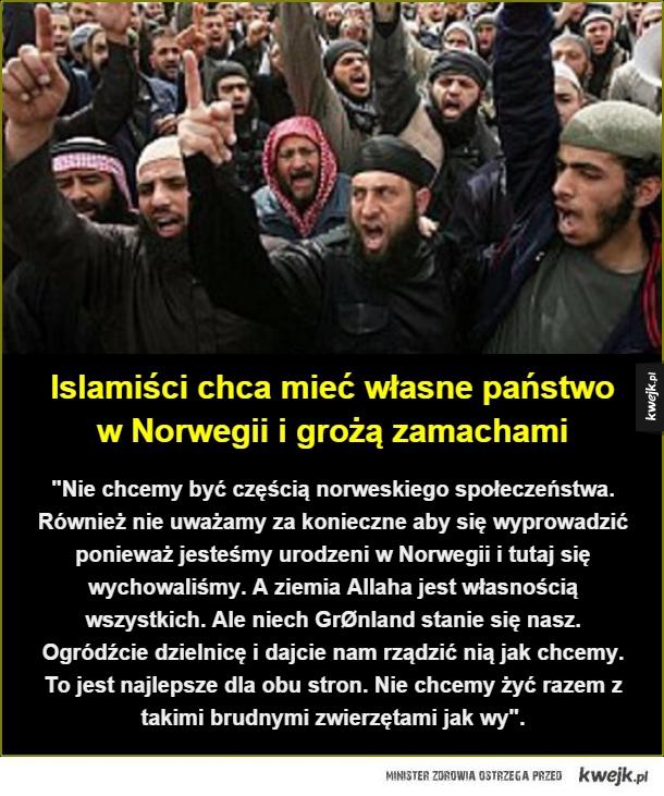 Islamiści chcą własne państwo - Islamiści chca mieć własne państwo w Norwegii i grożą zamachami.