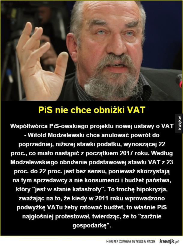 PiS nie chce obniżki VAT. Współtwórca PiS-owskiego projektu nowej ustawy o VAT - Witold Modzelewski chce anulować powrót do poprzedniej, niższej stawki podatku, wynoszącej 22 proc., co miało nastąpić z początkiem 2017 roku. Według Modzelewskiego obniżenie
