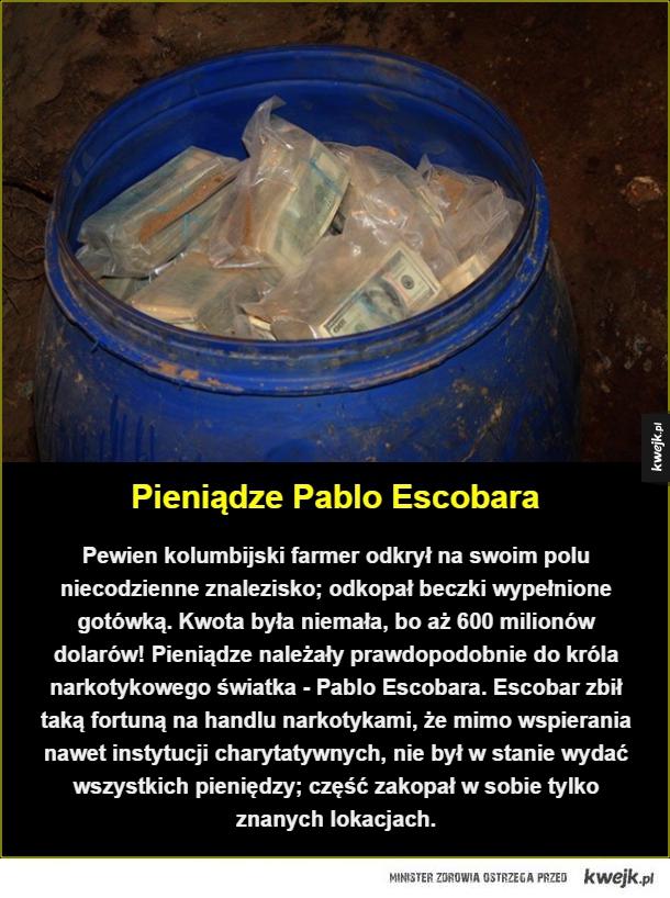 Pieniądze Pablo Escobara. Pewien kolumbijski farmer odkrył na swoim polu niecodzienne znalezisko; odkopał beczki wypełnione gotówką. Kwota była niemała, bo aż 600 milionów dolarów! Pieniądze należały prawdopodobnie do króla narkotykowego światka - Pablo Es