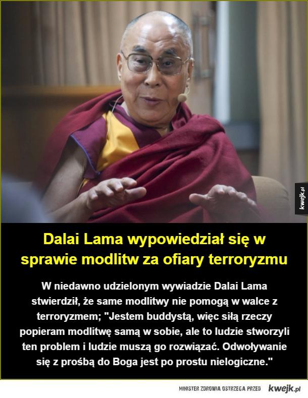 Pozamiatane - Dalai Lama wypowiedział się w sprawie modlitw za ofiary terroryzmu. W niedawno udzielonym wywiadzie Dalai Lama stwierdził, że same modlitwy nie pomogą w walce z terroryzmem;