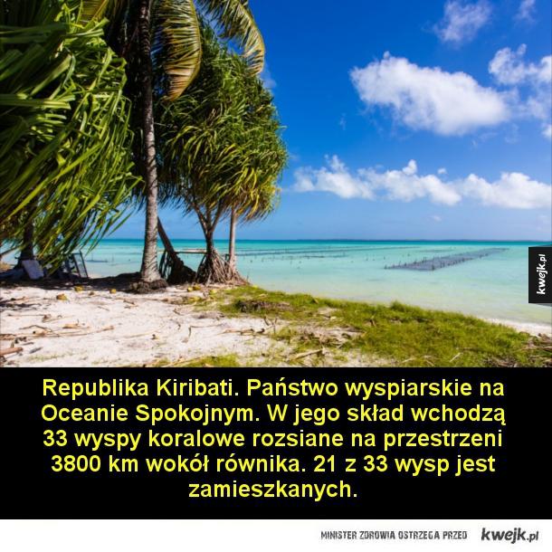 Republika Kiribati. Państwo wyspiarskie na Oceanie Spokojnym. W jego skład wchodzą 33 wyspy koralowe, rozsiane na przestrzeni 3800 km wokół równika.  Republika Nauru. Wyspiarskie państwo położone w zachodniej części Oceanu Spokojnego w odległości około 42
