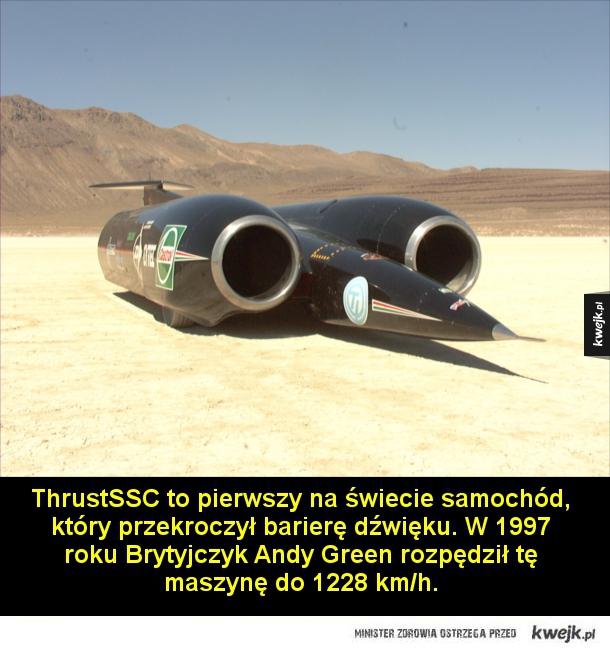 Najszybsze maszyny, jakie zostały stworzone przez człowieka - Spirit of Australia to najszybsza łódź na świecie. W 1978 roku płynący nią Ken Warby ustanowił rekord prędkości na wodzie: 511,13 km/h.  Najszybszym pociągiem na świecie jest francuski TGV. W 2007 maszynista Eric Pieczak osiągnął specjalnie zmodyfikowanym