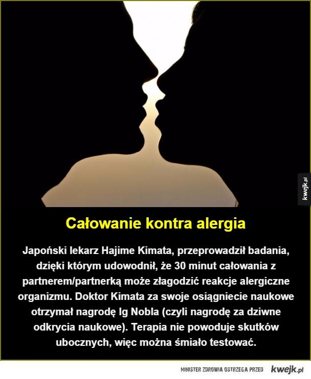 Całowanie kontra alergia. Japoński lekarz Hajime Kimata, przeprowadził badania, dzięki którym udowodnił, że 30 minut całowania z partnerem/partnerką może złagodzić reakcje alergiczne organizmu.  Doktor Kimata za swoje osiągniecie naukowe otrzymał nagrodę I