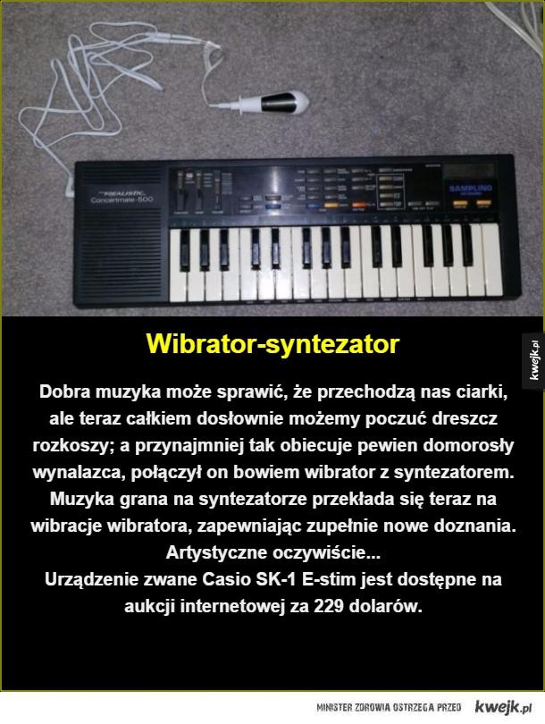 Muzyczny orgazm nabiera nowego znaczenia... - Wibrator-syntezator. Dobra muzyka może sprawić, że przechodzą nas ciarki, ale teraz całkiem dosłownie możemy poczuć dreszcz rozkoszy; a przynajmniej tak obiecuje pewien domorosły wynalazca, połączył on bowiem wibrator z syntezatorem. Muzyka grana na syntez