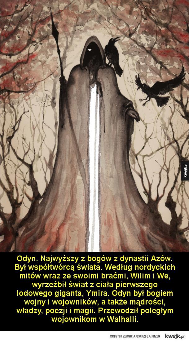 Bogowie z mitologii nordyckiej - Odyn. Najwyższy z bogów z dynastii Azów. Był współtwórcą świata – według nordyckich mitów wraz ze swoimi braćmi, Wilim i We, wyrzeźbił świat z ciała pierwszego lodowego giganta, Ymira. Był bogiem wojny i wojowników, a także mądrości, władzy, poezji i magii