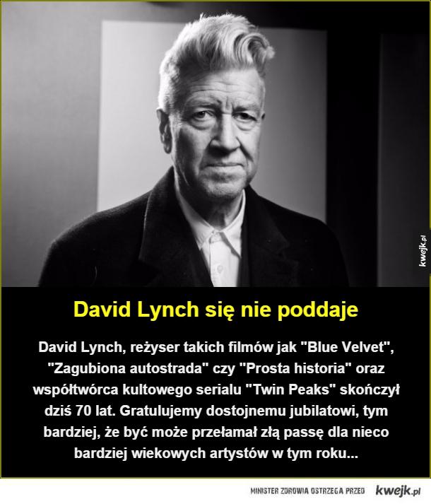 David Lynch - David Lynch się nie poddaje. David Lynch, reżyser takich filmów jak