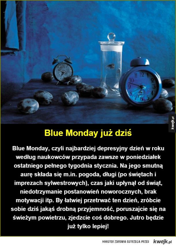 Najbardziej depresyjny dzień w roku - Blue Monday już dziś. Blue Monday, czyli najbardziej depresyjny dzień w roku według naukowców przypada zawsze w poniedziałek ostatniego pełnego tygodnia stycznia. Na jego smutną aurę składa się m.in. pogoda, długi (po świętach i imprezach sylwestrowych), c