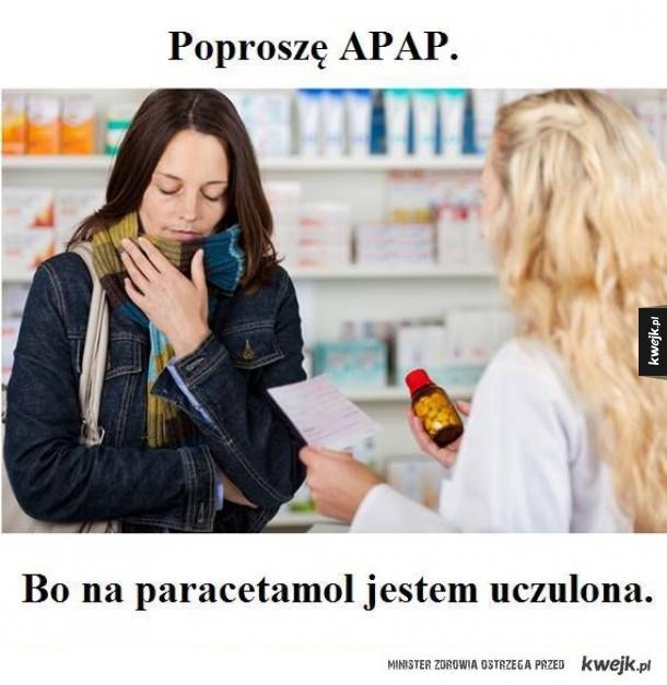 Autentyczne teksty usłyszane w aptece - Poproszą APAP. Bo na paracetamol jestem uczulona.