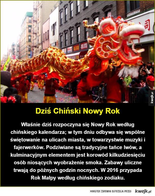 Rok Małpy - Dziś Chiński Nowy Rok. Właśnie dziś rozpoczyna się Nowy Rok według chińskiego kalendarza; w tym dniu odbywa się wspólne świętowanie na ulicach miasta, w towarzystwie muzyki i fajerwerków. Podziwiane są tradycyjne tańce lwów, a kulminacyjnym elementem jest