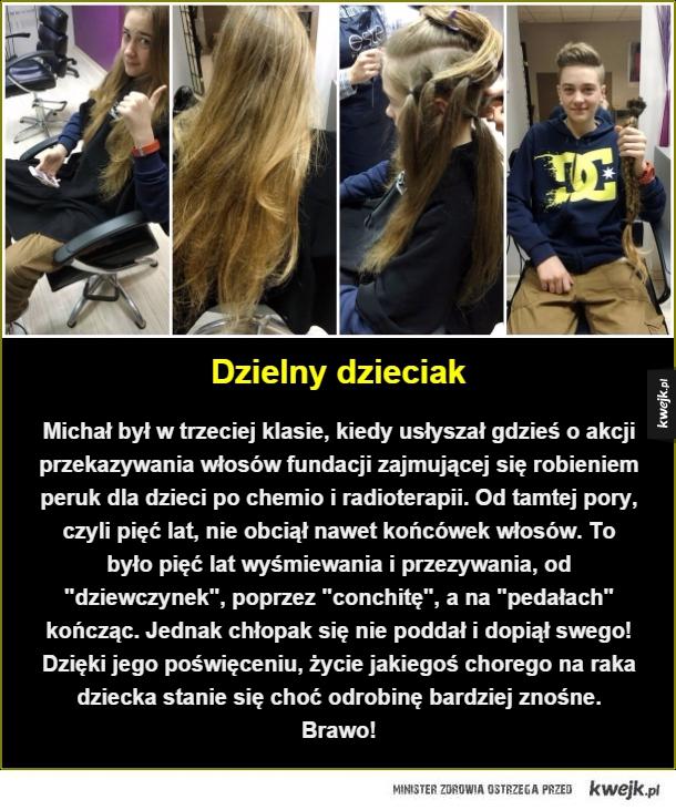 Dzielny dzieciak. Michał był w trzeciej klasie, kiedy usłyszał gdzieś o akcji przekazywania włosów fundacji zajmującej się robieniem peruk dla dzieci po chemio i radioterapii. Od tamtej pory, czyli pięć lat, nie obciął nawet końcówek włosów. To było pięć l